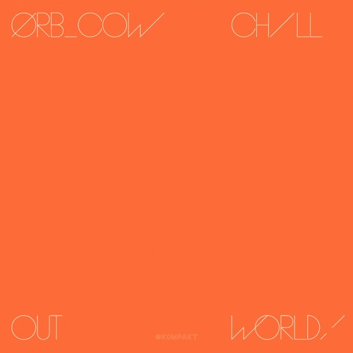 The Orb - COW / Chill Out, World!