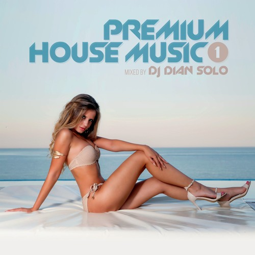 Premium House Music mixed by DJ Dian Solo (Episode 1)