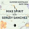 Mike Spirit b2b Sergey Sanchez @ Summer Nostalgie Date' 16