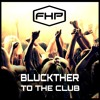 Bluckther - To The Club (FREE Download)