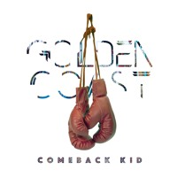 Golden Coast - Comeback Kid