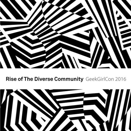 The Rise of the Diverse Community: Beyond 101 | GeekGirlCon 2016