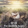 Park Gong Ep.09 : Auzypand5 : Pre - Wedding กัมพูชา