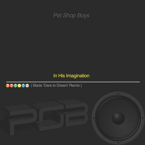 Pet Shop Boys - In His Imagination (Blade 'Dare To Dream' Remix)