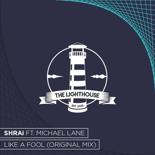 SHRAi ft. Michael Lane - Like A Fool (Original Mix)[Free Download]
