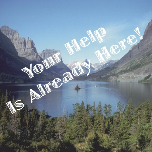 Your Help Is Already Here!
