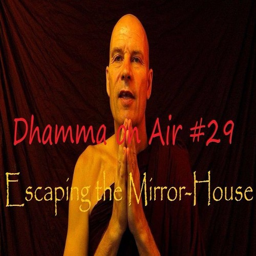 Dhamma on Air #29 Audio: Escaping the Mirror-House