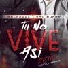 Tu No Vive Asi Remix (Arcangel X Bad Bunny & La Amenaza)