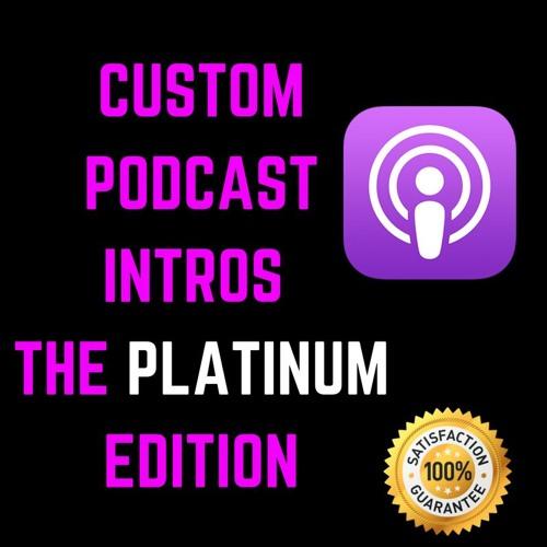 CUSTOM PODCAST INTROS - THE PLATINUM EDITION