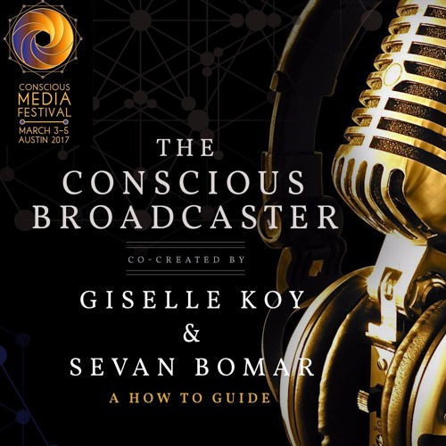 The Conscious Broadcaster - Giselle Koy and Sevan Bomar