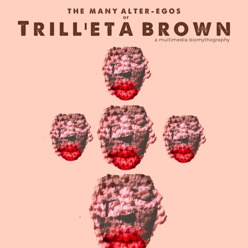 The Many Alter-egos of Trill'eta Brown