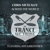 Chris Metcalfe Feat Amy Kirkpatrick - Across The World (OUT NOW)