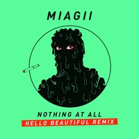 Miagii - Nothing At All (Hello Beautiful Remix)