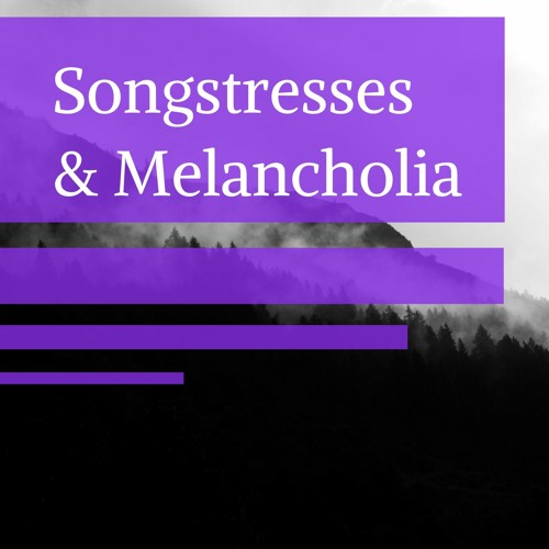 Songstresses & Melancholia