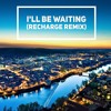 I'll Be Waiting (Recharge Remix) '' Free release in description