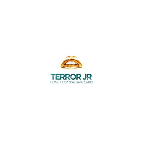 Terror Jr - Come First (VALNTN Remix)