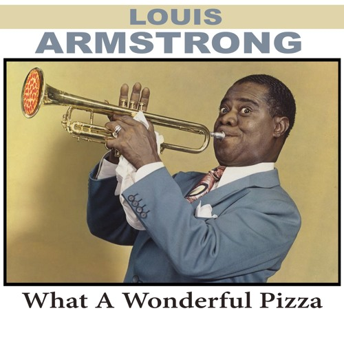 Louis Armstrong - What A Wonderful Pizza