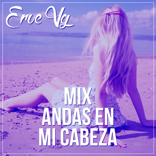 Erve Vg - Mix Andas En Mi Cabeza 2016
