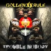 Golden Rule - Trouble Nobody