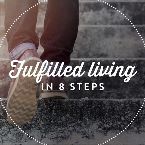 Fulfilled Living in 8 Steps