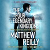 THE FOUR LEGENDARY KINGDOMS by Matthew Reilly, read by Sean Mangan