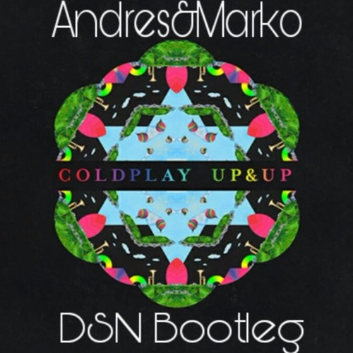 Coldplay - Up & Up (•DSN• X Andres & Marko Bootleg)*POSITIVE FEED BY TWIIG STEVEN MONTANA & ARCANDO