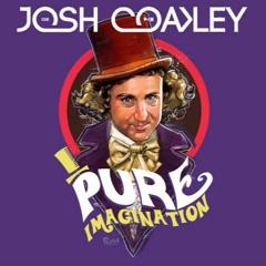 Willy Wonka - Pure Imagination (Josh Coakley Mash Up)