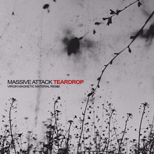Massive Attack - Teardrop (Virgin Magnetic Material Remix)