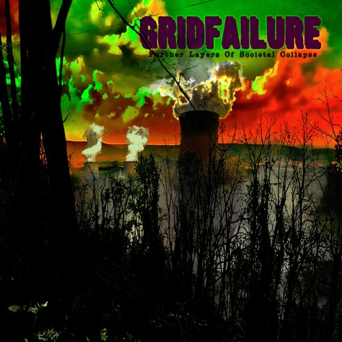 GRIDFAILURE - Further Layers Of Societal Collapse