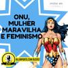 80 [Jornal] Onu, Mulher maravilha e feminismo