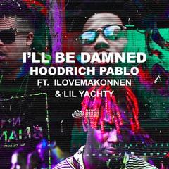 Hoodrich Pablo - I'll Be Damned Ft. Lil Yachty & ILoveMakonnen
