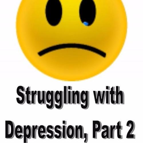 The Struggles of Depression, Part 2