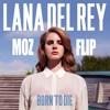 Lana Del Rey - Born To Die (MOZ FLIP) FREE DOWNLOAD
