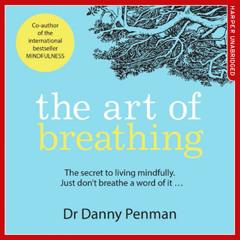 The Art of Breathing, By Dr Danny Penman, Read by Dr Danny Penman