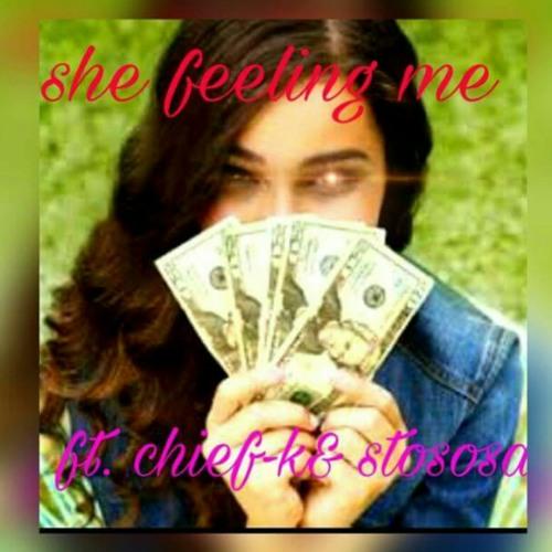 Chief k she feeling me ft stososa