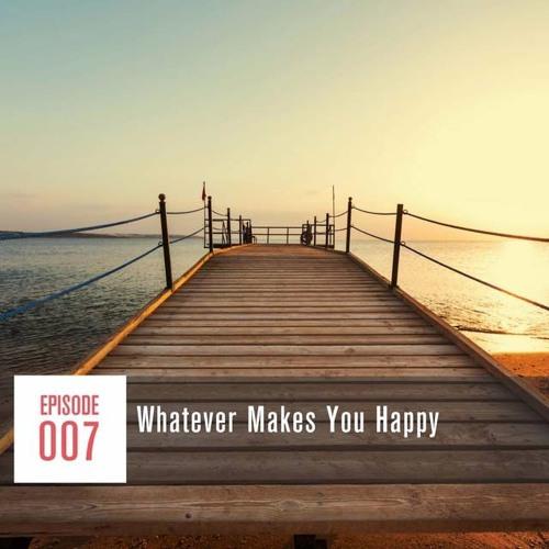 Season 1, Episode 007 Whatever Makes You Happy