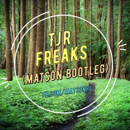 TJR - FREAKS (MATSON BOOTLEG 2016)+ DOWNLOAD
