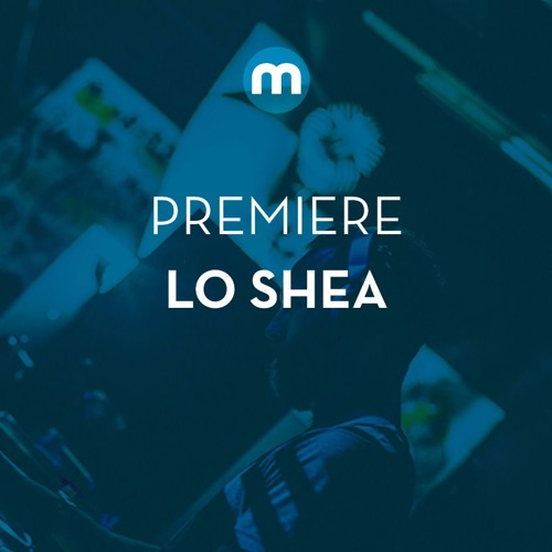 Premiere: Lo Shea 'Mark X'