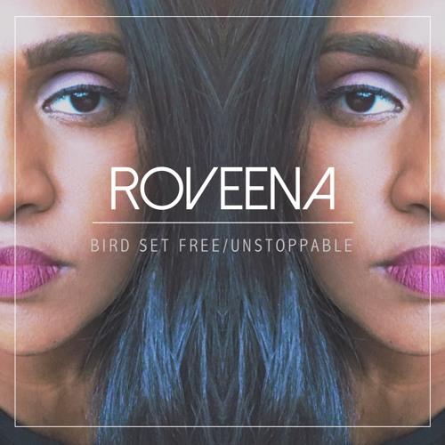 Roveena - Bird Set Free/Unstoppable