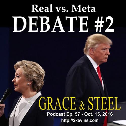 Grace & Steel Ep. 57 - Debate #2, Real vs. Meta