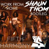 Fifth Harmony Feat Ty Dolla Ign Work From Home Shaun Thom Bootleg Hit Buy 4 Free Dl Mp3