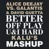 Alice Deejay Vs. Galantis & David Guetta - Better Off Play U&I Hard (Kalu's Mashup)