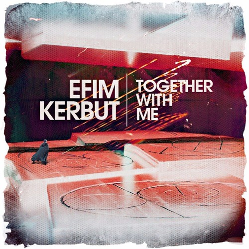Efim Kerbut - Together With Me (Original Mix)[FREE DOWNLOAD]