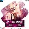 Ae Dil Hai Mushkil Love Mashup Mixdj S2