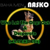 Who Let The Dogs Out & Desperate (MR.ZAiKO Edit) - Baha Men , Nasko