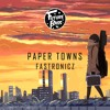 Fastronicz - Paper Towns [Future Bass Release]