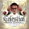 Frank Edwards Ft. Victor Ike – Celestial