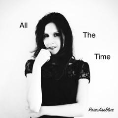 All The Time   RosesAreBlue