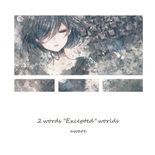 "【秋M3デモ】2 words ""Excepted"" worlds【G01b】"