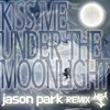 Kiss Me Under The Moonlight(Jason Park Remix)